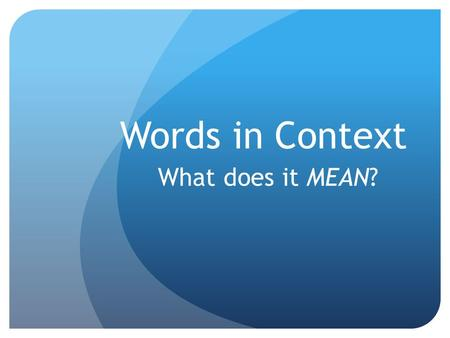 Words in Context What does it MEAN?. What do you do? When you come to a word that you do not know while reading, what can you do to figure it out? (brainstorm)
