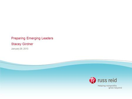 Preparing Emerging Leaders Stacey Girdner January 28, 2015.