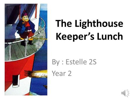 The Lighthouse Keeper's Lunch By : Estelle 2S Year 2.