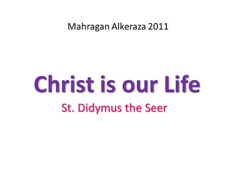 Christ is our Life St. Didymus the Seer Mahragan Alkeraza 2011.
