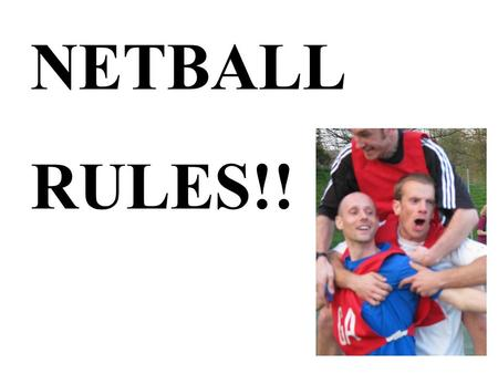 NETBALL RULES!!. Positions! GS - Goal Shooter GA - Goal Attack WA - Wing Attack C - Centre WD - Wing Defence GD - Goal Defence GK - Goal Keeper CANNOT.