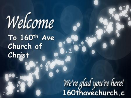 To 160 th Ave Church of Christ 160thavechurch.c om.