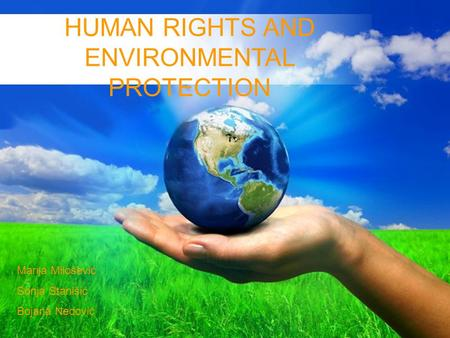 Free Powerpoint Templates Page 1 Free Powerpoint Templates Marija Milošević Sonja Stanišić Bojana Nedović HUMAN RIGHTS AND ENVIRONMENTAL PROTECTION.