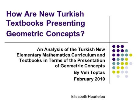 How Are New Turkish Textbooks Presenting Geometric Concepts? An Analysis of the Turkish New Elementary Mathematics Curriculum and Textbooks in Terms of.
