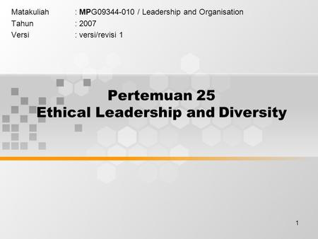 1 Pertemuan 25 Ethical Leadership and Diversity Matakuliah: MPG09344-010 / Leadership and Organisation Tahun: 2007 Versi: versi/revisi 1.