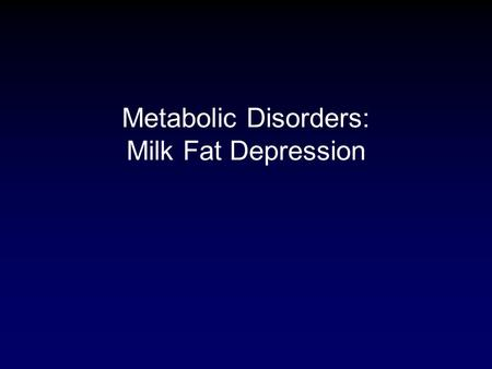 Metabolic Disorders: Milk Fat Depression. Basal membraneER- membraneApical membrane LPL DGAT ACCFAS FA synthesis de novo (C 4 - C 16 ) TAG synthesis.