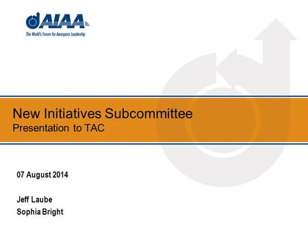 New Initiatives Subcommittee Presentation to TAC 07 August 2014 Jeff Laube Sophia Bright.