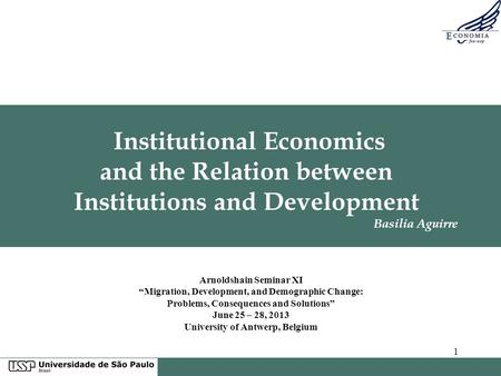 "1 Institutional Economics and the Relation between Institutions and Development Basilia Aguirre Arnoldshain Seminar XI ""Migration, Development, and Demographic."
