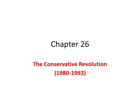 Chapter 26 The Conservative Revolution (1980-1992)