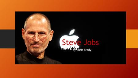 Steve Jobs By Chris Brady. The life of Steve Jobs in a Nutshell Born February 24, 1955 Died October 5 2011 Married Laurene Powel and had 3 kids Attended.