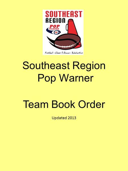 Southeast Region Pop Warner Team Book Order Updated 2013.