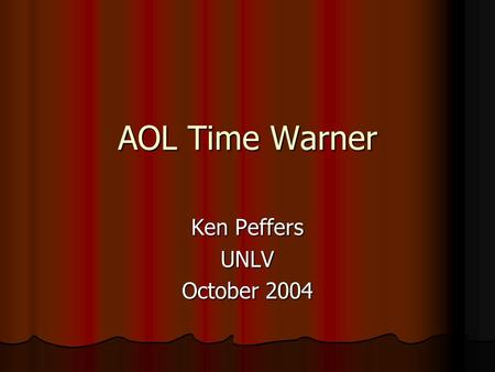 AOL Time Warner Ken Peffers UNLV October 2004. Before the Merger That's C for convergence, the buzzword of the year in the merger-happy days of 1999.