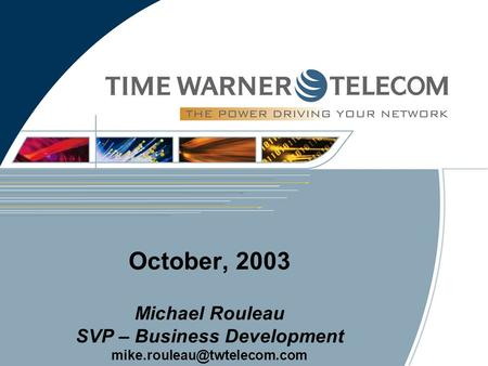 October, 2003 Michael Rouleau SVP – Business Development