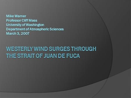 The phenomenon o Extremely strong west or northwesterly winds will surge through the Strait of Juan de Fuca, with the greatest speeds occurring near the.