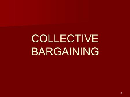 1 COLLECTIVE BARGAINING. 2 Chapter Objectives   Discuss whether or not an adversarial relationship exists between union and management.   Explain.