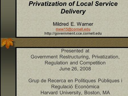 Privatization of Local Service Delivery Mildred E. Warner  Presented at Government.