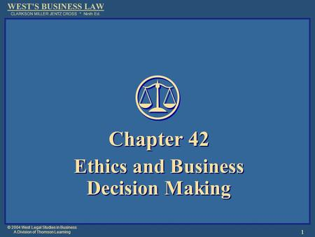 © 2004 West Legal Studies in Business A Division of Thomson Learning 1 Chapter 42 Ethics and Business Decision Making Chapter 42 Ethics and Business Decision.