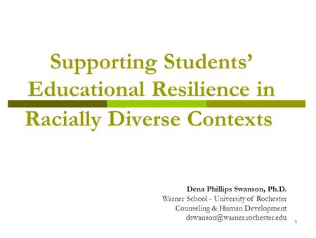 1 Supporting Students' Educational Resilience in Racially Diverse Contexts Dena Phillips Swanson, Ph.D. Warner School - University of Rochester Counseling.