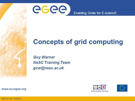 INFSO-RI-508833 Enabling Grids for E-sciencE  Concepts of grid computing Guy Warner NeSC Training Team