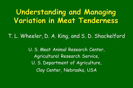 Understanding and Managing Variation in Meat Tenderness T. L. Wheeler, D. A. King, and S. D. Shackelford U. S. Meat Animal Research Center, Agricultural.