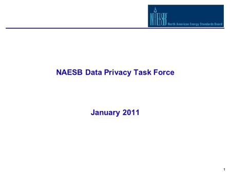 1 NAESB Data Privacy Task Force January 2011. 2 Data Access and Privacy Access to customer usage information has national attention and implications ENERGY.