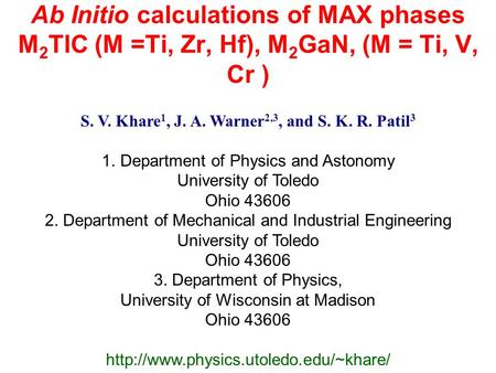 Ab Initio calculations of MAX phases M 2 TlC (M =Ti, Zr, Hf), M 2 GaN, (M = Ti, V, Cr ) S. V. Khare 1, J. A. Warner 2,3, and S. K. R. Patil 3 1.Department.