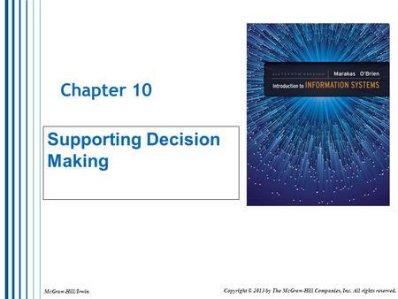 McGraw-Hill/Irwin Copyright © 2013 by The McGraw-Hill Companies, Inc. All rights reserved. Chapter 10 Supporting Decision Making.