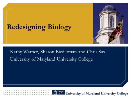 Redesigning Biology Kathy Warner, Sharon Biederman and Chris Sax University of Maryland University College.