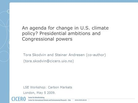 An agenda for change in U.S. climate policy? Presidential ambitions and Congressional powers Tora Skodvin and Steinar Andresen (co-author)