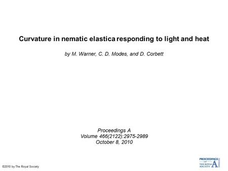 Curvature in nematic elastica responding to light and heat by M. Warner, C. D. Modes, and D. Corbett Proceedings A Volume 466(2122):2975-2989 October 8,