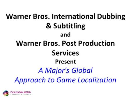 Warner Bros. International Dubbing & Subtitling and Warner Bros. Post Production Services Present A Major's Global Approach to Game Localization.