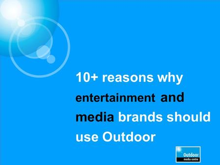 10+ reasons why entertainment and media brands should use Outdoor.