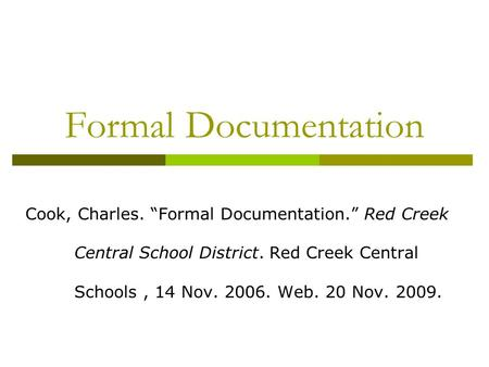 "Formal Documentation Cook, Charles. ""Formal Documentation."" Red Creek Central School District. Red Creek Central Schools, 14 Nov. 2006. Web. 20 Nov. 2009."