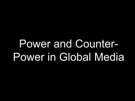 Power and Counter- Power in Global Media. Michael Eisner (formerly Disney) Ted Turner (CNN-Time Warner) Italy's Silvio Berlusconi, (Mediaset) Thomas.