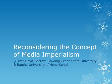 Reconsidering the Concept of <strong>Media</strong> Imperialism (Oliver Boyd-Barrett, Bowling Green State University & Baptist University of Hong Kong)