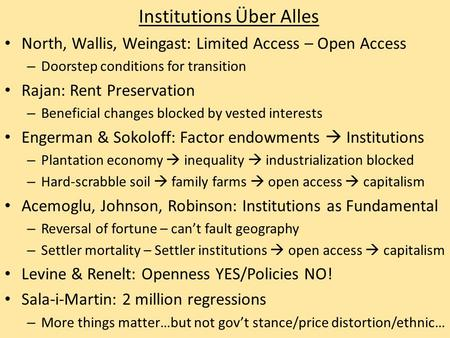 Institutions Über Alles North, Wallis, Weingast: Limited Access – Open Access – Doorstep conditions for transition Rajan: Rent Preservation – Beneficial.
