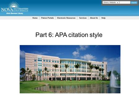 Part 6: APA citation style. APA Resources  Publication Manual of the American Psychological Association (6 th ed.)  APA help / tutorials: 