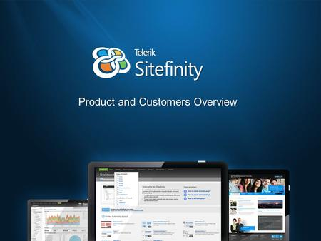 Sitefinity Telerik Product and Customers Overview.