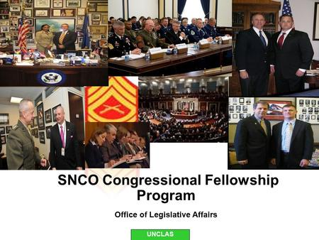 UNCLAS SNCO Congressional Fellowship Program Office of Legislative Affairs.