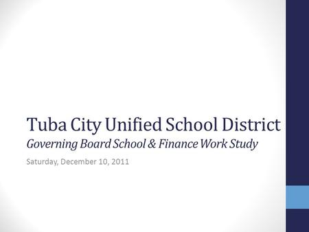 Tuba City Unified School District Governing Board School & Finance Work Study Saturday, December 10, 2011.