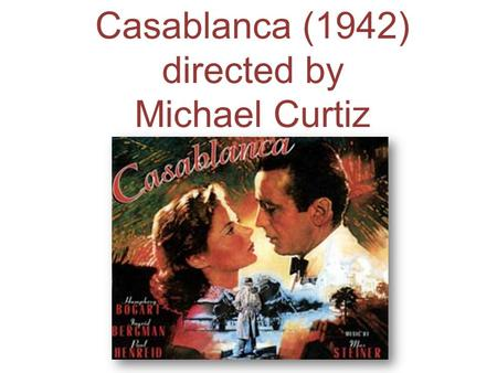 Casablanca (1942) directed by Michael Curtiz. Michael Curtiz 1886-1962 Born in Budapest, Austria-Hungary (now Hungary)Budapest, Austria-Hungary (now Hungary)