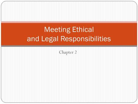 Meeting Ethical and Legal Responsibilities