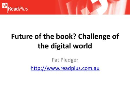 Future of the book? Challenge of the digital world Pat Pledger