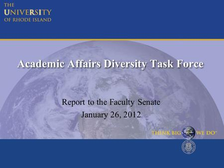 Academic Affairs <strong>Diversity</strong> Task Force Report to the Faculty Senate January 26, 2012.