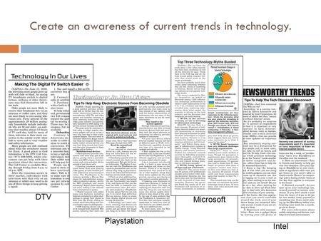 Create an awareness of current trends in technology. Intel Microsoft DTV Playstation.