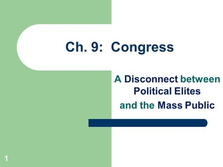1 Ch. 9: Congress A Disconnect between Political Elites and the Mass Public.