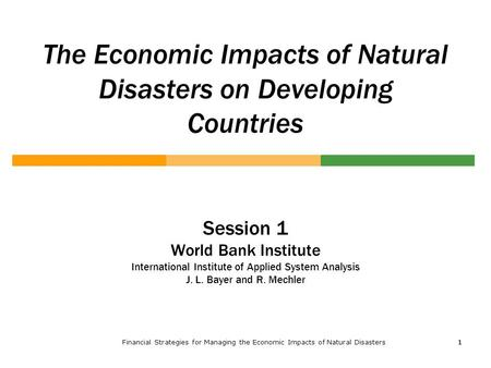 Financial Strategies for Managing the Economic Impacts of Natural Disasters1 11 The Economic Impacts of Natural Disasters on Developing Countries Session.