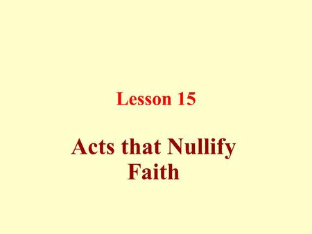 Lesson 15 Acts that Nullify Faith. Some of these acts are offering oblation and sacrifices at the tombs of the righteous patrons of Allah and others,