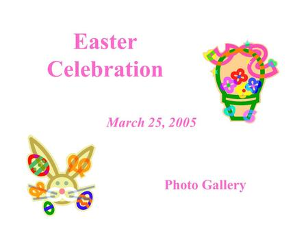 Easter Celebration Photo Gallery March 25, 2005. The Easter Bunny was seen scampering around.
