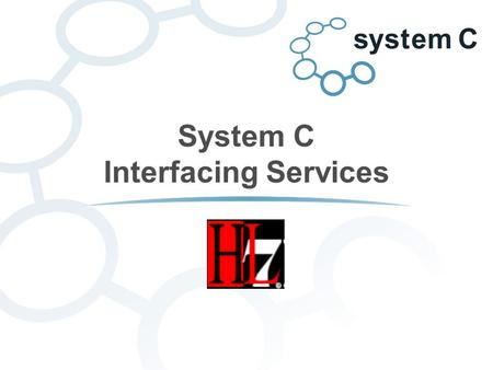 System C Interfacing Services. About System C Healthcare plc An independent British company, specialising in the provision of information systems and.